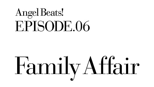 Angel Beats! 第06話「Family Affair」