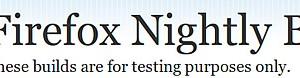 Mozilla、Firefox 6 Aurora版、Firefox 7 Nightly版をリリース